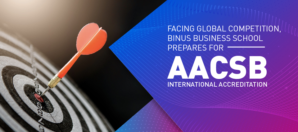 Facing Global Competition, BINUS Business School Prepares for AACSB International Accreditation